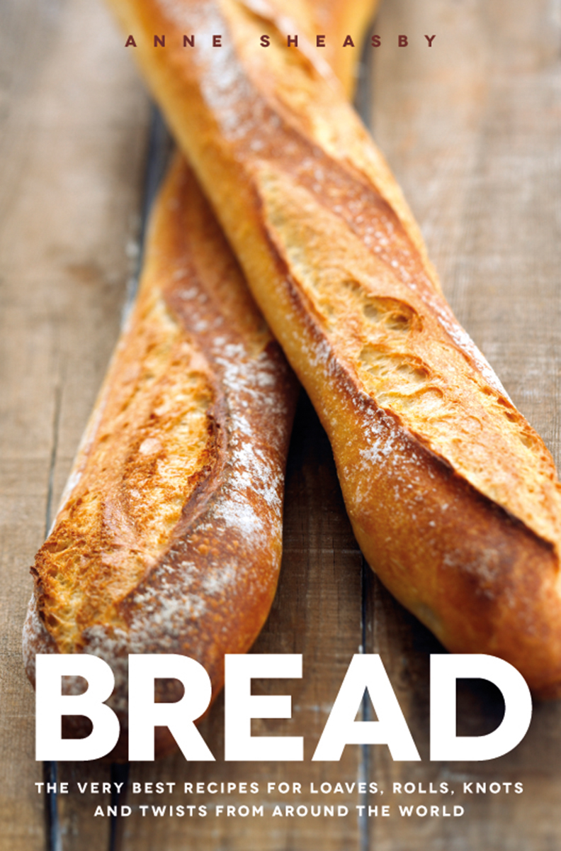 The Very Best Bread Recipes for Loaves, Rolls, Knots and Twists from Around the World